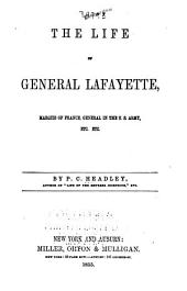 The Life of General Lafayette: Marquis of France, General in the United States Army, Etc