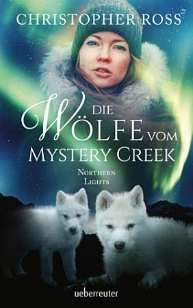 Northern Lights   Die W  lfe vom Mystery Creek PDF