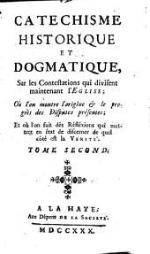 Cathéchisme historique et dogmatique sur les contestations qui divisent maintenant l'Eglise: où l'on montre l'origine et le progrès des disputes présentes, Volume2