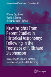 New Insights From Recent Studies in Historical Astronomy: Following in the Footsteps of F. Richard Stephenson: A Meeting to Honor F. Richard Stephenson on His 70th Birthday