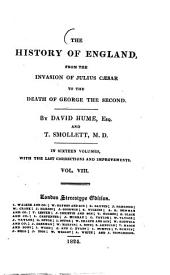 The History of England, from the Invasion of Julius Caesar to the Death o f George the second: In sixteen Volumes, with the Last Corrections and Improvements, Volume 8