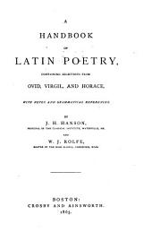 A Handbook of Latin Poetry: Containing Selections from Ovid, Virgil, and Horace, with Notes and Grammatical References