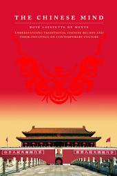 Chinese Mind: Understanding Traditional Chinese Beliefs and Their Influence on Contemporary Culture