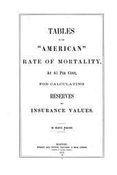 "Tables on the ""American"" Rate of Mortality, at 4 1/2 Per Cent, for Calculating Reserves and Insurance Values"