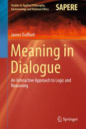 Meaning in Dialogue: An Interactive Approach to Logic and Reasoning