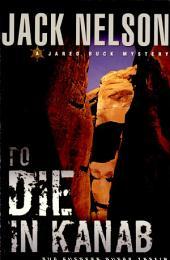 To Die in Kanab: The Everett Ruess Affair : a Novel