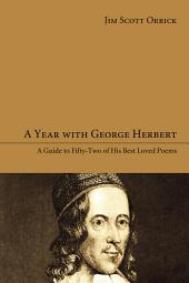 A Year with George Herbert: A Guide to Fifty-Two of His Best Loved Poems