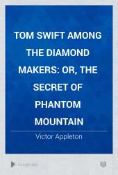 Tom Swift Among the Diamond Makers: or, the secret of Phantom Mountain