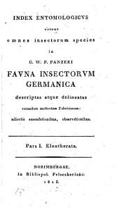 Index entomologicus: sistens omnes insectorum species in G.W.F. Panzeri Fauna insectorum Germanica descriptas atque delineatas secundum methodum Fabricianam : adiectis emendationibus, observationibus. Pars I. Eleutherata