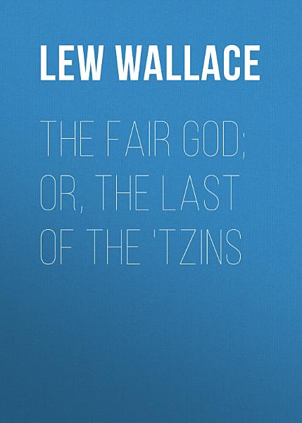 The Fair God Or The Last Of The Tzins