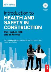 Introduction to Health and Safety in Construction: for the NEBOSH National Certificate in Construction Health and Safety, Edition 5