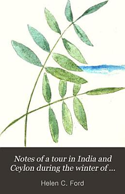 Notes of a Tour in India and Ceylon During the Winter of 1888 89 PDF