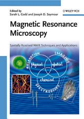 Magnetic Resonance Microscopy: Spatially Resolved NMR Techniques and Applications