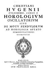 Horologium oscillatorium: sive, De motu pendulorum ad horologia aptato demostrationes geometricae