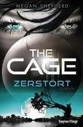 The Cage - Zerstört: Roman