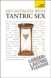 Get Intimate with Tantric Sex: Be a better lover and discover a fresh approach to sexuality