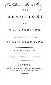 The Devotions of Bishop Andrews. Translated from the Greek, by Dean Stanhope. A New Edition