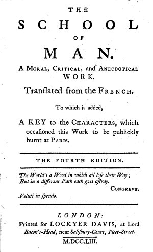 The School of Man  A Moral  Critical and Anecdotical Work  Translated from the French  of Fran  ois G  nard  Or Dupuis   To which is Added  a Key to the Characters which Occasioned this Work to be Publickly Burnt at Paris  The Fourth Edition