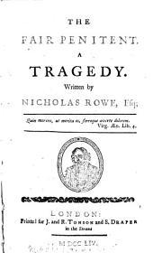 The Fair Penitent. A Tragedy: Written by Nicholas Rowe, Esq