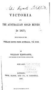 Victoria and the Australian gold mines in 1857: with notes on the overland route from Australia via Suez