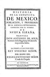Historia De La Conquista De Mexico, Poblacion, Y Progressos De La America Septentrional, Conocida Por El Nombre De Nueva España