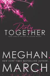 Dirty Together: The Dirty Billionaire Trilogy