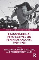 Transnational Perspectives on Feminism and Art, 1960-1985