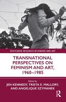 Transnational Perspectives on Feminism and Art  1960 1985 PDF
