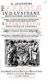 D. AVGVSTINI BARBOSAE I.V.D. LVSITANI, PROTONOTARII APOSTOLICI, OLIM IN ROMANA CVRIA CONGREGATIONIS INDICIS Consultoris; & insignis Ecclesiae Vimaranensis Thesaurarij maioris; Postea in Regno Neapolitano dignissimi Episcopi Vgentini; REPERTORIVM IVRIS CIVILIS ET CANONICI. QVO ORDINE ALPHABETICO PRINCIPALIORES, & practicae vtriusque iuris Conclusiones collectae indicantur, & magna Doctorum copia exornantur; OPVS POSTHVMVM