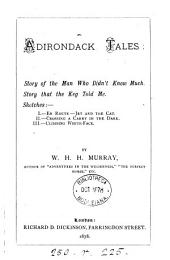 Adirondack Tales: Story of the Man who Didn't Know Much, Story that the Keg Told Me, Sketches