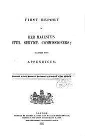 Report of Her Majesty's Civil Service Commissioners: Together with Appendices, Volumes 1-2