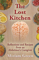 The Lost Kitchen  Reflections and Recipes of an Alzheimer s Caregiver