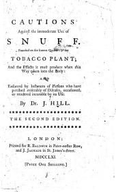 Cautions against the immoderate use of snuff. Founded on the known qualities of the tobacco plant; and the effects it must produce when this way taken into the body ... The second edition