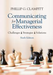 Communicating for Managerial Effectiveness: Challenges | Strategies | Solutions, Edition 6