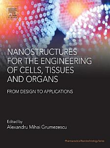 Nanostructures for the Engineering of Cells  Tissues and Organs