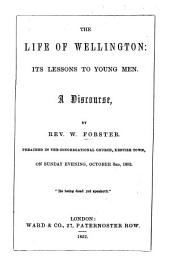 The Life of Wellington; Its Lessons to Young Men. A Discourse [on 2 Kings Ii. 12].