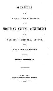 Annual Minutes of the Michigan Conference of the Methodist Episcopal Church: Volume 28