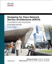 Designing for Cisco Network Service Architectures (ARCH) Foundation Learning Guide: CCDP ARCH 300-320, Edition 4