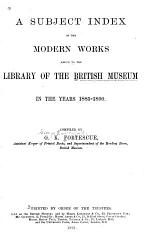 A Subject Index of the Modern Works Added to the Library of the British Museum in the Years 1880-[95]