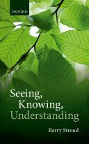Seeing, Knowing, Understanding