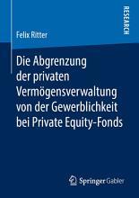 Die Abgrenzung der privaten Verm  gensverwaltung von der Gewerblichkeit bei Private Equity Fonds PDF
