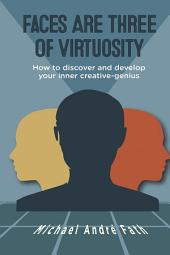 Faces Are Three of Virtuosity: How to Discover and Develop Your Inner Creative-Genius