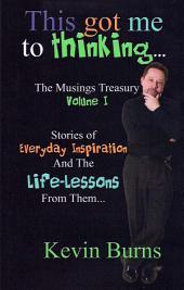 This Got Me To Thinking....: Musings Treasury, Volume 1