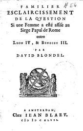 Familier esclaircissement de la question Si une Femme a esté assisie au Siege Papal de Rome entre Leon IV, et Benoist III