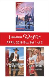 Harlequin Desire April 2018 Box Set - 1 of 2: Claim Me, Cowboy\The Texan's Wedding Escape\His Best Friend's Sister