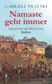 Namaste geht immer: Impressionen beim Reisen durch Indien