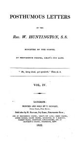 Posthumous letters of the Rev. W. Huntington, S.S. minister of the Gospel at Providence Chapel, Gray's Inn Lane ...