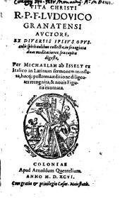 Vita Christi R. P. F. Lvdovico Granatensi Avctore