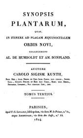 Synopsis plantarum. quas in itinere ad plagam aequinoctialem orbis novi, collegerunt Al. de Humboldt et Am. Bonpland. Auctore Carole Sigism. Kunth ...
