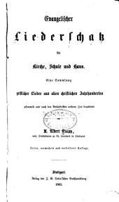 Evangelischer liederschatz für kirche, schule und haus: Eine sammlung geistlicher lieder aus allen christlichen jahrhunderten gesammelt und nach den bedürfnissen unserer zeit bearbeitet